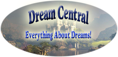 Dream Central!  Everything you ever wanted to know about dreams and dreaming!